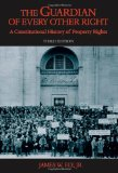 The Guardian of Every Other Right : A Constitutional History of Property Rights
