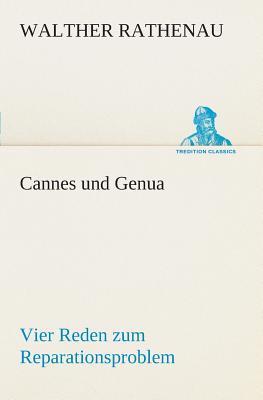 Cannes und Genua Vier Reden zum Reparationsproblem