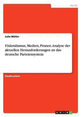 Föderalismus, Medien, Piraten. Analyse der aktuellen Herausforderungen an das deutsche Parteiensystem