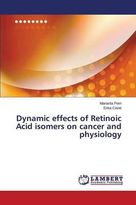 Dynamic effects of Retinoic Acid isomers on cancer and physiology