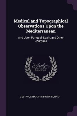 Medical and Topographical Observations Upon the Mediterranean