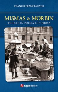 Mismas & Morbin. Trieste in poesia e prosa
