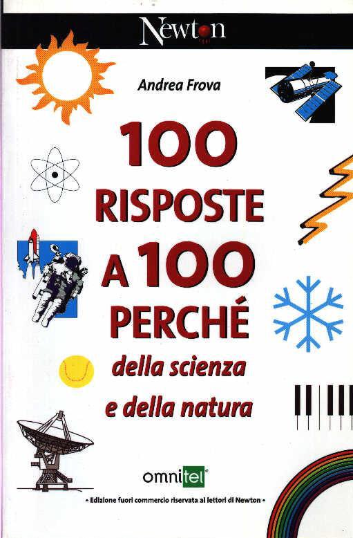 100 risposte a 100 perché della scienza e della natura