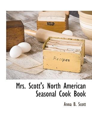 Mrs. Scott's North American Seasonal Cook Book
