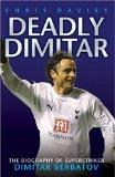 Deadly Dimitar - The Biography of Dimitar Berbatov
