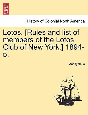Lotos. [Rules and list of members of the Lotos Club of New York.] 1894-5