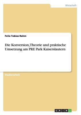 Theorie und praktische Umsetzung der Konversion des PRE Park Kaiserslautern