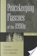 Peacekeeping Fiascoes of the 1990s