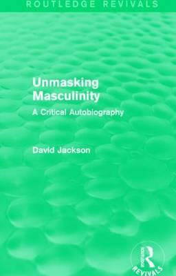 Unmasking Masculinity (Routledge Revivals)