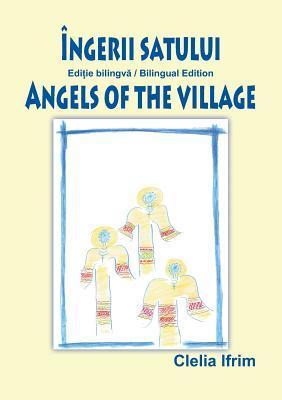 Ingerii Satului / Angels of the Village (Bilingual Book)
