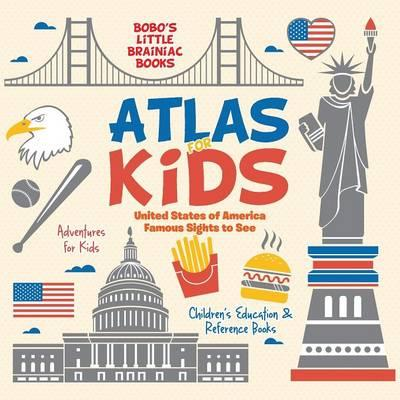 Atlas for Kids - United States of America Famous Sights to See - Adventures for Kids - Children's Education & Reference Books