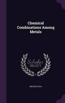 Chemical Combinations Among Metals