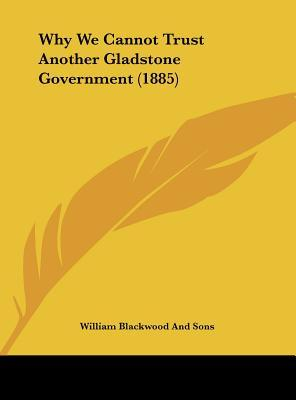Why We Cannot Trust Another Gladstone Government (1885)