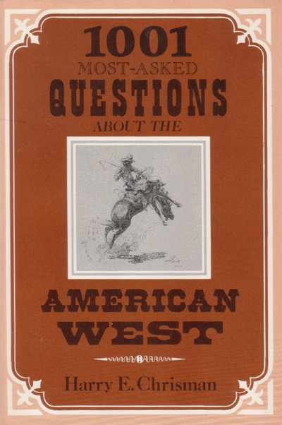 1001 Most-Asked Questions About the American West