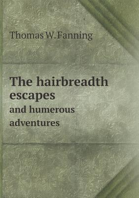 The Hairbreadth Escapes and Humerous Adventures