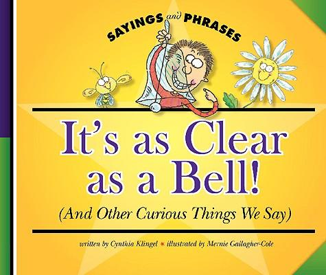 It's As Clear As a Bell! (And Other Curiousthings We Say)