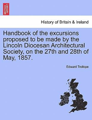 Handbook of the excursions proposed to be made by the Lincoln Diocesan Architectural Society, on the 27th and 28th of May, 1857
