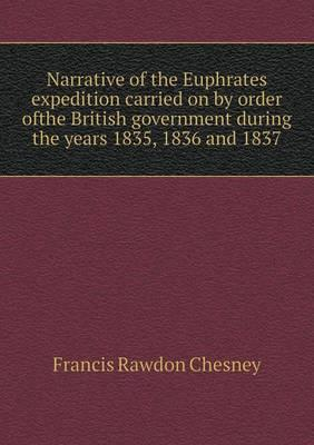 Narrative of the Euphrates Expedition Carried on by Order Ofthe British Government During the Years 1835, 1836 and 1837