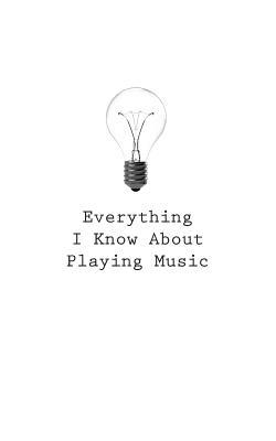 Everything I Know About Playing Music Journal