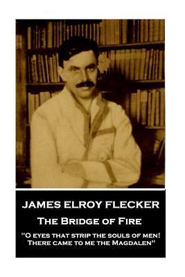 James Elroy Flecker - The Bridge of Fire