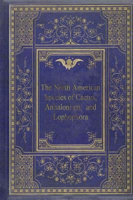 The North American Species of Cactus, Anhalonium, and Lophophora