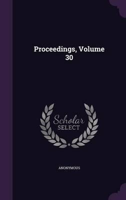 Proceedings, Volume 30