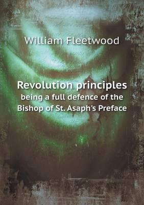 Revolution Principles Being a Full Defence of the Bishop of St. Asaph's Preface