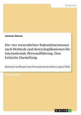 Die vier wesentlichen Kulturdimensionen nach Hofstede und deren Implikationen für internationale Personalführung. Eine kritische Darstellung