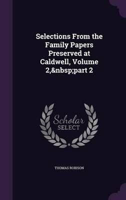 Selections from the Family Papers Preserved at Caldwell, Volume 2, Part 2