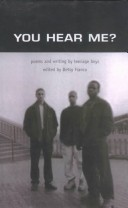 You Hear Me? Poems and Writing by Teenage Boys