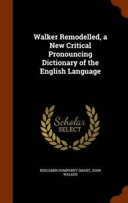 Walker Remodelled, a New Critical Pronouncing Dictionary of the English Language