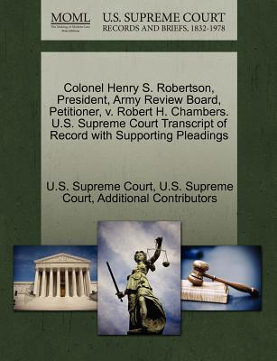 Colonel Henry S. Robertson, President, Army Review Board, Petitioner, V. Robert H. Chambers. U.S. Supreme Court Transcript of Record with Supporting P