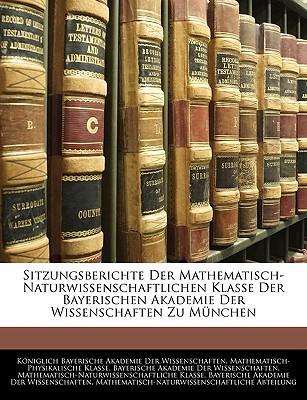 Sitzungsberichte Der Mathematisch-Naturwissenschaftlichen Klasse Der Bayerischen Akademie Der Wissenschaften Zu München