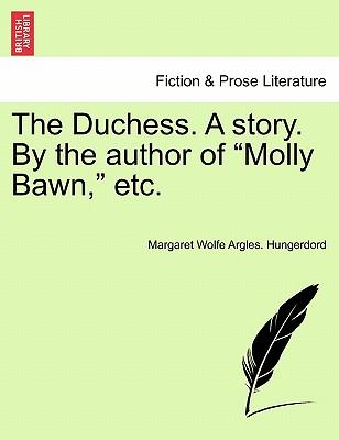 "The Duchess. A story. By the author of ""Molly Bawn,"" etc"