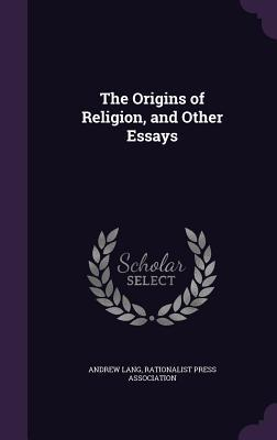 The Origins of Religion, and Other Essays