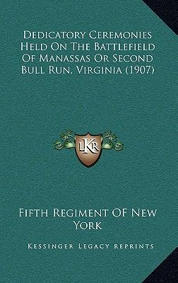 Dedicatory Ceremonies Held on the Battlefield of Manassas or Second Bull Run, Virginia (1907)