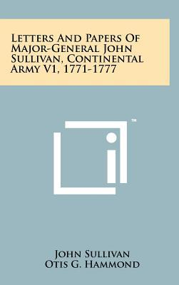 Letters and Papers of Major-General John Sullivan, Continental Army V1, 1771-1777