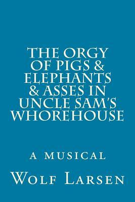 The Orgy of Pigs & E...