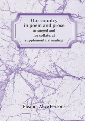 Our Country in Poem and Prose Arranged and for Collateral Supplementary Reading
