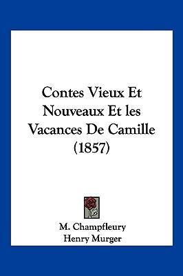 Contes Vieux Et Nouveaux Et Les Vacances de Camille (1857)