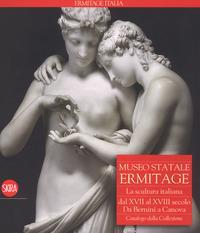 Museo Statale Ermitage. La scultura italiana dal XIV al XVI secolo. Da Bernini a Canova. Catalogo della collezione. Ediz. illustrata