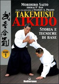 Takemuso aikido. Vol. 1: Storia e tecniche di base