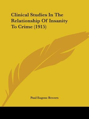 Clinical Studies in the Relationship of Insanity to Crime (1915)