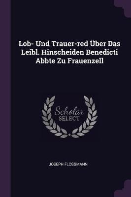 Lob- Und Trauer-Red Über Das Leibl. Hinscheiden Benedicti Abbte Zu Frauenzell