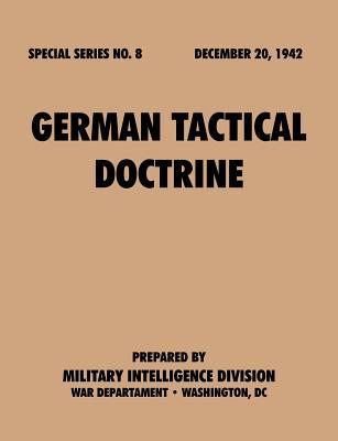 German Tactical Doctrine (Special Series, no. 8)