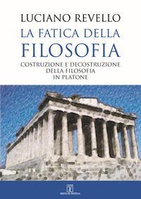 La fatica della filosofia. Costruzione e decostruzione della filosofia in Platone
