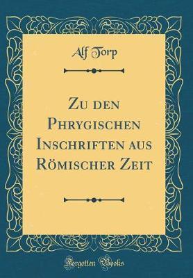 Zu den Phrygischen Inschriften aus Römischer Zeit (Classic Reprint)