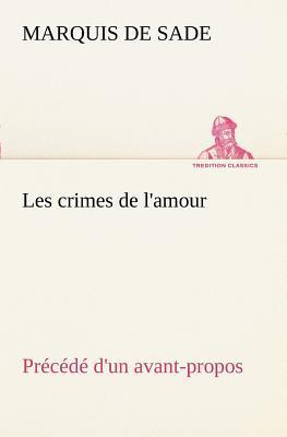 Les Crimes de l Amour Precede d un Avant Propos Suivi des Idees Sur les Romans de l Auteur des Crime