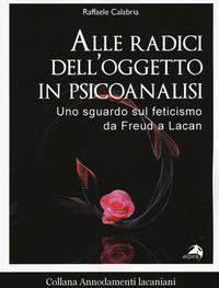 Alle radici dell'oggetto in psicoanalisi. Uno sguardo sul feticismo da Freud a Lacan