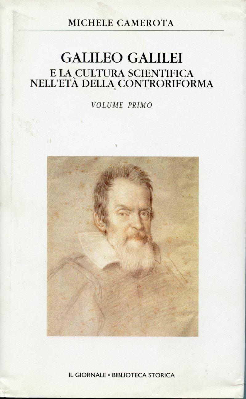 Galileo Galilei e la cultura scientifica della controriforma - Vol. 1